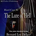 The Lure of Hell: Hard Case, the John Harding Series, Book 2 (       UNABRIDGED) by Bernard Lee DeLeo, RJ Publishing, Inc Narrated by Kevin Pierce