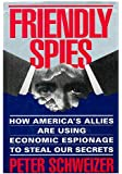 Friendly Spies: How America's Allies Are Using Economic Espionage to Steal Our Secrets