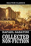 The Collected Non-Fiction Works of Rafael Sabatini (Unexpurgated Edition) (Halcyon Classics)