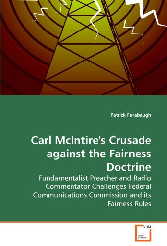 Carl McIntire's Crusade against the Fairness Doctrine: Fundamentalist Preacher and Radio Commentator Challenges Federal Communications Commission and its Fairness Rules