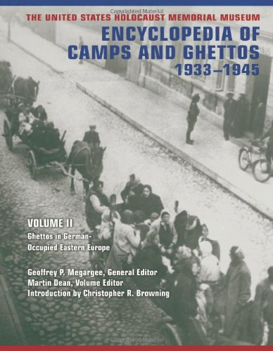 The United States Holocaust Memorial Museum Encyclopedia of Camps and Ghettos, 1933-1945: Ghettos in German-Occupied Eas