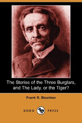 The Stories of the Three Burglars, and the Lady, or the Tiger? (Dodo Press)