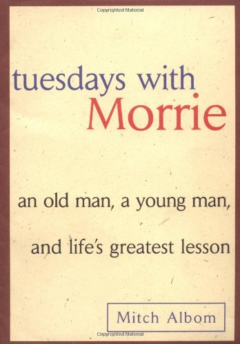 Tuesdays with Morrie: An Old Man, A Young Man and Life's...