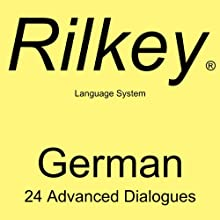 Learn German: 24 Advanced Dialogues from Rilkey Language Systems  by Rilkey Language Systems Narrated by Rilkey Language Systems