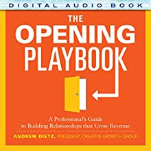 The Opening Playbook: A Professional's Guide to Building Relationships That Grow Revenue (       UNABRIDGED) by Andrew Dietz Narrated by A. T. Chandler