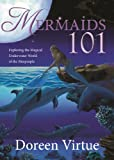 Mermaids 101: Exploring the Magical Underwater World of the Merpeople (140193885X) by Virtue, Doreen