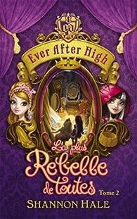 Ever After High Tome 2 La Plus Rebelle De Toutes Babelio