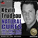 Natural Cures 'They' Don't Want You to Know About Audiobook by Kevin Trudeau Narrated by Kevin Trudeau