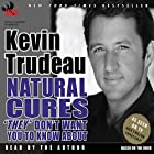 Natural Cures 'They' Don't Want You to Know About Hörbuch von Kevin Trudeau Gesprochen von: Kevin Trudeau