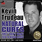 Natural Cures 'They' Don't Want You to Know About | Kevin Trudeau