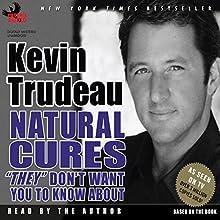 Natural Cures 'They' Don't Want You to Know About | Livre audio Auteur(s) : Kevin Trudeau Narrateur(s) : Kevin Trudeau