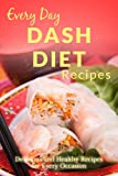 DASH Diet Recipes: The Complete Guide to Breakfast, Lunch, Dinner, and More (Everyday Recipes)