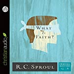 What Is Faith?: Crucial Questions Series, Book 8 | R. C. Sproul