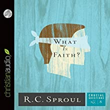 What Is Faith?: Crucial Questions Series, Book 8 (       UNABRIDGED) by R. C. Sproul Narrated by Maurice England