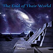 The End of Their World Audiobook by Jason Wallace Narrated by Neal Vickers