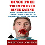 Binge Free - Triumph Over Binge Eating (Confessions of A Former Food Addict Book 1) ~ Robert Dave Johnston