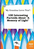 img - for My Grandma Loves This!: 100 Interesting Factoids about a Memory of Light book / textbook / text book