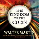 The Kingdom of the Cults (       UNABRIDGED) by Walter Martin Narrated by Maurice England