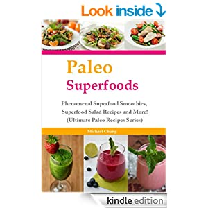 Paleo Superfoods: Phenomenal Superfood Smoothies, Superfood Salad Recipes and More! (Ultimate Paleo Recipes Series)