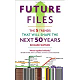 Future Files: The 5 Trends That Will Shape the Next 50 Years ~ Richard Watson