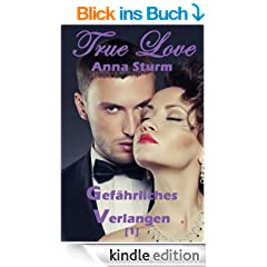 True Love [1]: Gef�hrliches Verlangen (True Love - Reihe)
