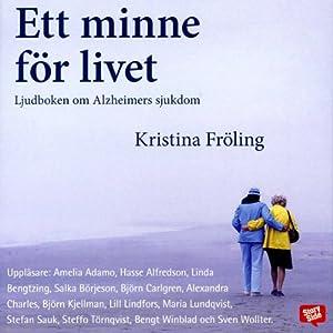Ett minne för livet: boken om Alzheimers sjukdom [Memory of a Lifetime: A Book About Alzheimer's Disease] | [Kristina Fröling]