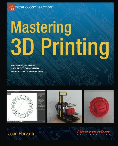 Mastering 3D Printing (Technology in Action) [Horvath, Joan] (Tapa Blanda)