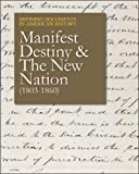 img - for Manifest Destiny & The New Nation (1803-1859) (Defining Documents in American History) book / textbook / text book