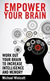 BRAIN: EXERCISES TO EMPOWER: Work out your brain to increase intelligence and memory. Seek new experiences, solve puzzles, play strategy games and many other top methods to grow your brain.