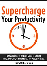 Supercharge Your Productivity: A Small Business Owner's Guide To Getting Things Done, Increasing Profits, And Reducing Stress by Chaiwat Theerasong ebook deal