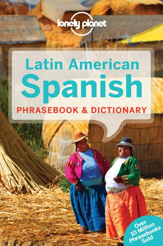 Lonely Planet Latin American Spanish Phrasebook & Dictionary 6th Ed.: 6th Edition