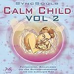Calm Child Vol. 2. Entspannung, Ausgeglichenheit, besser Einschlafen: Fantasiereise, Schlaflieder und eine Gutenachtgeschichte für das glückliche Kind | Franziska Diesmann