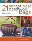 Susan Briscoe 21 Sensational Patchwork Bags: From the Best-selling Author of 21 Terrific Patchwork Bags
