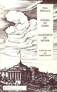 Elégies du Nord ; Les Suivi de secrets du métier, Akhmatova, Anna Andreevna
