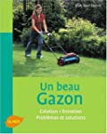 Un beau gazon : Cr�ation, Entretien,...