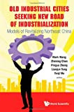 img - for Old Industrial Cities Seeking New Road of Industrialization: Models of Revitalizing Northeast China book / textbook / text book