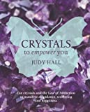 Crystals to Empower You: Use Crystals and the Law of Attraction to Manifest Abundance, Wellbeing and Happiness (1599637189) by Hall, Judy