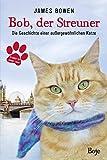 Bob, der Streuner: Die Geschichte einer außergewöhnlichen Katze
