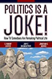 img - for Politics Is a Joke!: How TV Comedians Are Remaking Political Life book / textbook / text book