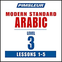 Pimsleur Arabic (Modern Standard) Level 3 Lessons 1-5: Learn to Speak and Understand Modern Standard Arabic with Pimsleur Language Programs  by  Pimsleur Narrated by  Pimsleur