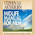 Midlife Manual for Men: Finding Significance in the Second Half (       UNABRIDGED) by Stephen Arterburn, John Shore Narrated by Stephen Arterburn