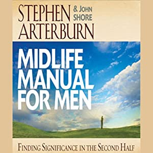 Midlife Manual for Men: Finding Significance in the Second Half | [Stephen Arterburn, John Shore]