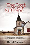 img - for The Cost of Our Silence: Consequences of Christians Taking the Path of Least Resistance book / textbook / text book