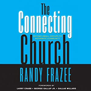 The Connecting Church: Beyond Small Groups to Authentic Community | [Randy Frazee]
