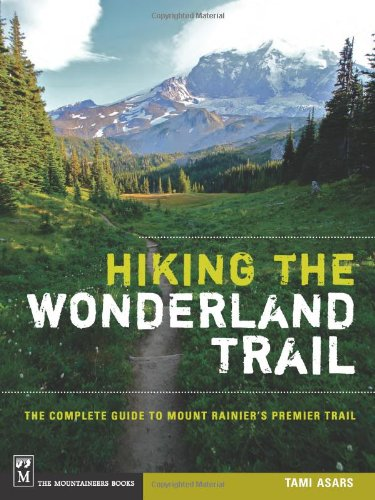 Hiking the Wonderland Trail: The Complete Guide to Mount Rainier