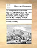 img - for An introduction to universal history. Translated from the Latin of Baron Holberg. With notes historical, chronological, and critical. By Gregory Sharpe, ... book / textbook / text book