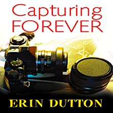 Capturing Forever Audiobook by Erin Dutton Narrated by Krystal Wascher