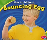 img - for How to Make a Bouncing Egg (Hands-On Science Fun) book / textbook / text book