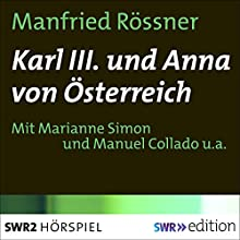 Karl III. und Anna von Österreich Hörspiel von Manfried Rössner Gesprochen von: Manuel Collado, Marianne Simon