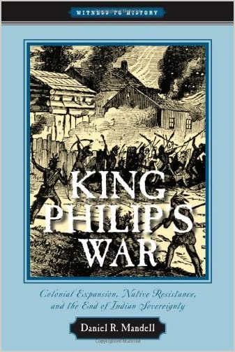 King Philip's War : colonial expansion, native resistance, and the end of Indian sovereignty